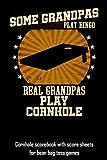 Some Grandpas Play Bingo Real Grandpas Play Cornhole: Cornhole scorebook with score sheets for bean bag toss games