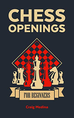 Chess Openings for Beginners: The Complete Chess Guide to Strategies and Opening Tactics to Start Playing like a Grandmaster (Chess for Beginners) (English Edition)