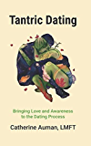 Tantric Dating: Bringing Love and Awareness to the Dating Process