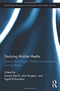 Studying Mobile Media: Cultural Technologies, Mobile Communication, and the iPhone (Routledge Research in Cultural and Med...