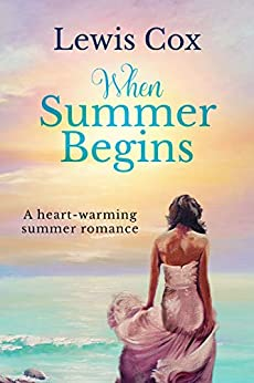 When Summer Begins: A heart-warming summer romance (Lewis Cox Classic Romances) by [Lewis Cox]