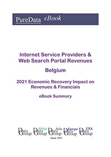 Internet Service Providers & Web Search Portal Revenues Belgium Summary: 2021 Economic Recovery Impact on Revenues & Financials (English Edition)