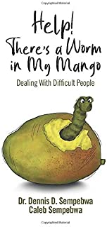 Help! There's A Worm In My Mango: Dealing With Difficult People
