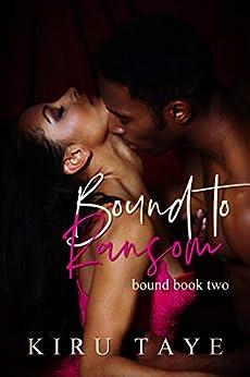 Bound To Ransom (Bound Series Book 2) by [Kiru Taye]