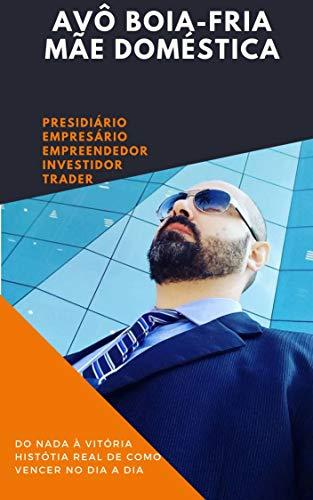 AVÔ BOIA-FRIA MÃE DOMÉSTICA: QUEBRANDO O CICLO DA POBREZA (Portuguese Edition)