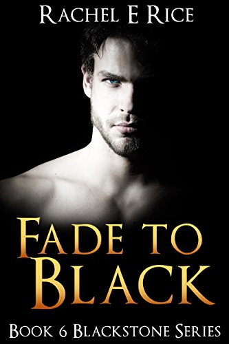 Book: Fade To Black - Book 6 of the Blackstone Series by Rachel E Rice