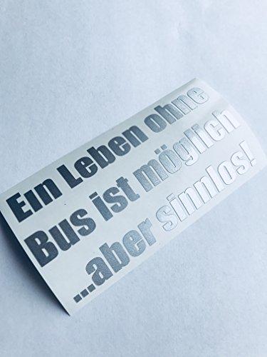 Schönheits Shop Ein Leben ohne Bus SIlber Metallic Auto Aufkleber Sticker bulli Tuning dapper illest turbo fun