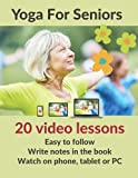 Yoga for Seniors: Twenty Video Lessons. Easy To Follow. Space For Notes. Watch on Smartphone, Tablet or PC.