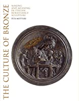 The Culture of Bronze: Making and Meaning in Italian Renaissance