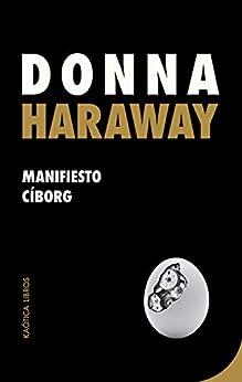 Manifiesto cíborg (Teorías del caos nº 1) (Spanish Edition) par [Donna Haraway]