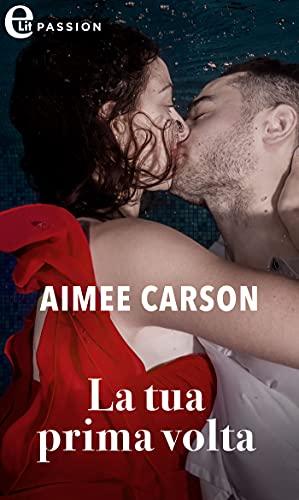 La tua prima volta (eLit) di [Aimee Carson]