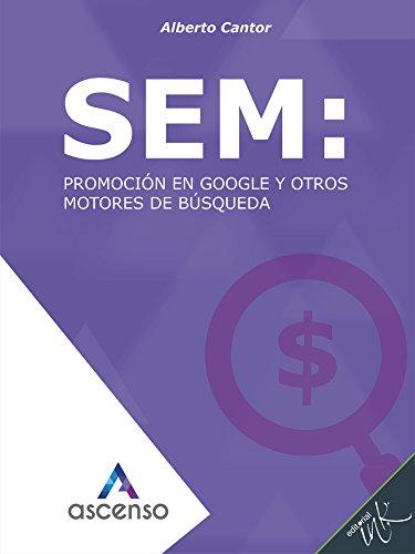 SEM: Promoción en Google y otros motores de búsqueda (Ascenso: Curso completo de Marketing digital) (Spanish Edition)