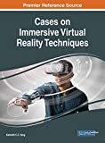 Cases on Immersive Virtual Reality Techniques (Advances in Multimedia and Interactive Technologies)