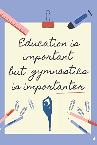 EDUCATION IS IMPORTANT BUT GYMNASTICS IS IMPORTANTER: BLANK LINED NOTEBOOK | NOTEPAD, DIARY, JOURNAL | GIFTS FOR GYMNASTICS LOVERS