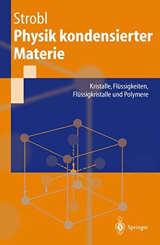Physik kondensierter Materie: Kristalle, Flüssigkeiten, Flüssigkristalle und Polymere (German Edition)