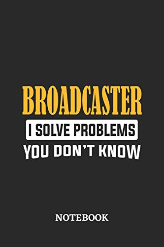 Broadcaster I Solve Problems You Don't Know Notebook: 6x9 inches - 110 ruled, lined pages • Greatest Passionate Office Job Journal Utility • Gift, Present Idea