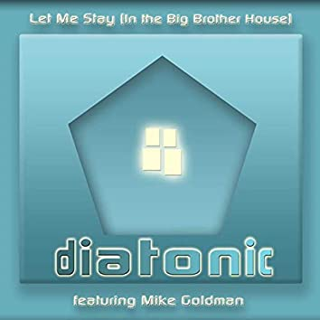 Let Me Stay (In The Big Brother House)