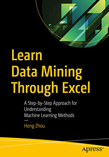 Learn Data Mining Through Excel: A Step-by-Step Approach for Understanding Machine Learning Methods (English Edition)