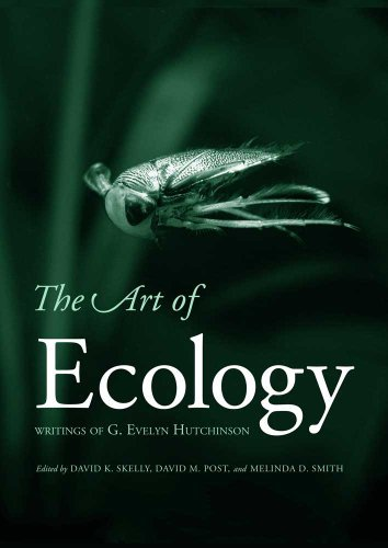 Download The Art Of Ecology: Writings Of G. Evelyn Hutchinson By G. Evelyn Hutchinson (2011-01-11) 
