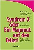 Syndrom X oder Ein Mammut auf dem Teller!: Mit Steinzeitdiät aus der Wohlstandsfalle