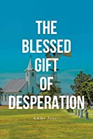 The Blessed Gift of Desperation