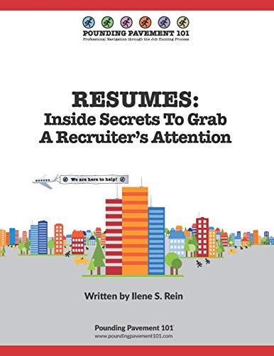 RESUMES: Inside Secrets To Grab A Recruiter's Attention: Pounding Pavement 101
