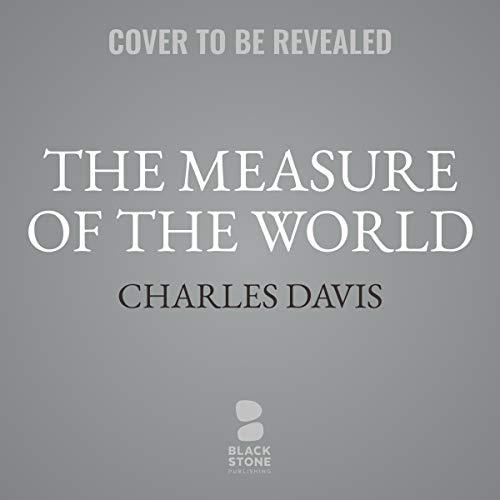 The Measure of the World                   De :                                                                                                                                 Charles Davis                               Lu par :                                                                                                                                 Jean Brassard                      Durée : 5 h     Pas de notations     Global 0,0