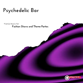 Psychedelic Bar - Trance Music For Fashion Shows And Theme Parties