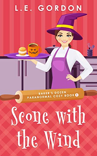Scone with the Wind: Baker's Dozen Paranormal Cozy book 1 by [LE Gordon]