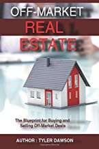 Off-Market Real Estate: The Blueprint for Buying and Selling Off-Market Deals