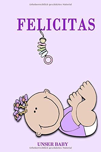Felicitas unser Baby: Notizbuch/Tagebuch für Eltern/Babybuch/6*9