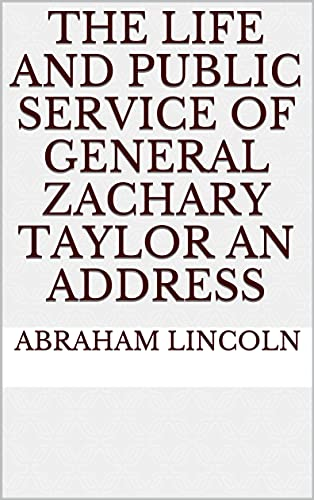 The Life and Public Service of General Zachary Taylor An Address (English Edition)