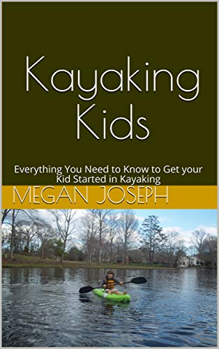 Kayaking Kids: Everything You Need to Know to Get your Kid Started in Kayaking (English Edition)