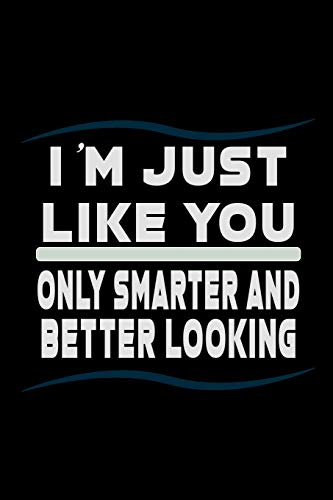 I'm Just Like You nly Smarter and Better Looking: Food Journal | Track your Meals | Eat clean and fit | Breakfast Lunch Diner Snacks | Time Items ... | 110  pages | 6 x 9 in | 15.24 x 22.86 cm