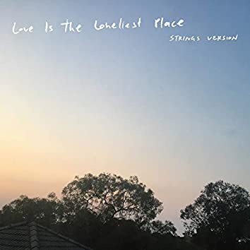 Love Is the Loneliest Place (Strings Version)