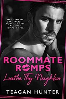Loathe Thy Neighbor (Roommate Romps Book 1) by [Teagan Hunter]