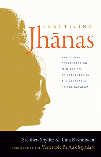 Practicing the Jhanas: Traditional Concentration Meditation as Presented by the Venerable Pa Auk Sayada w (English Edition)