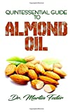 Quintessential Guide To Almond Oil: An exhaustive guide to all there is to know  including Almond Medicinal and other derived benefits!