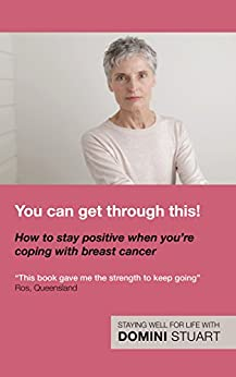 [Domini Stuart]のYou can get through this! How to stay positive when you're coping with breast cancer (English Edition)