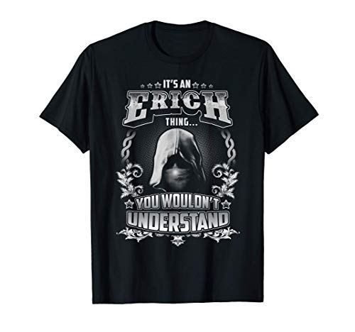 It's An ERICH Thing You Wouldn't Understand. ERICH Named T-Shirt