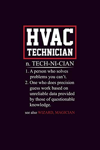 HVAC Technician n. TECH-NI-CIAN 1. A person who solves problems you can't. 2. One who does precision guess work based on unreliable data provided by ... Blank Lined College Ruled Notepad