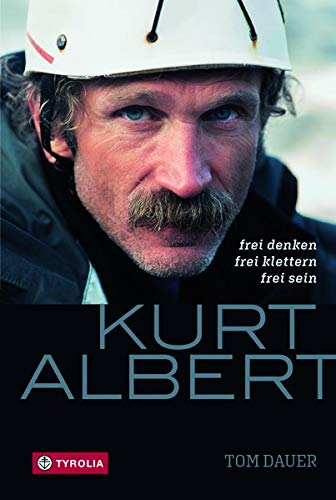 Kurt Albert: Frei denken - frei klettern - frei sein