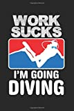 Work Sucks Im Going Diving: Notebook with 120 white pages, 6 x 9 Zoll and Dot screen