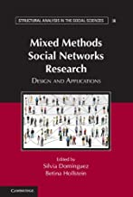 Mixed Methods Social Networks Research: Design and Applications (Structural Analysis in the Social Sciences Book 36)