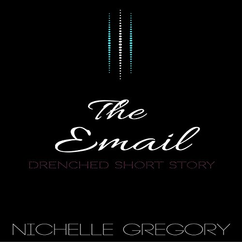 The Email     Drenched Panties Collection, Book 3              By:                                                                                                                                 Nichelle Gregory                               Narrated by:                                                                                                                                 Nichelle Gregory                      Length: 23 mins     Not rated yet     Overall 0.0