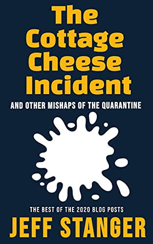 The Cottage Cheese Incident: And Other Mishaps of the Quarantine (Best of the Blog Series) (English Edition)