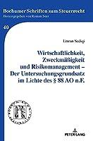 Wirtschaftlichkeit, Zweckmaessigkeit Und Risikomanagement - Der Untersuchungsgrundsatz Im Lichte Des § 88 Ao N.F. (Bochumer Schriften Zum Steuerrecht)