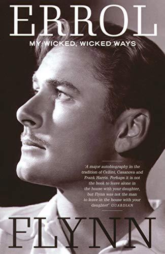 Flynn, E: My Wicked, Wicked Ways: The Autobiography of Errol Flynn