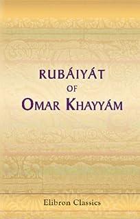 Rubáiyát of Omar Khayyám, the Astronomer-Poet of Persia: Rendered into English Verse