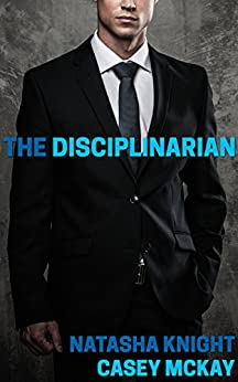 The Disciplinarian: A Collection of Short Spanking Stories by [Natasha Knight, Casey McKay]